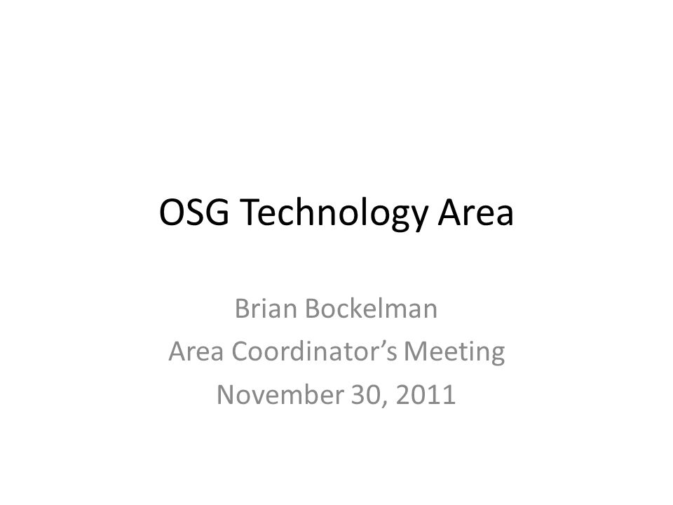 OSG Technology Area Brian Bockelman Area Coordinators Meeting November 30, 2011