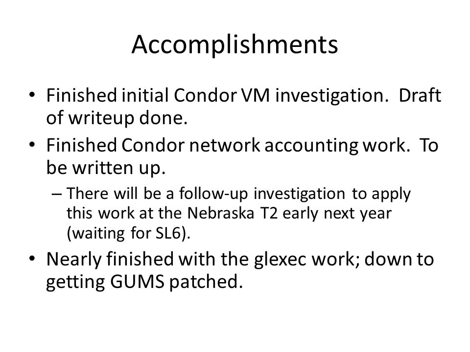 Accomplishments Finished initial Condor VM investigation. Draft of writeup done. Finished Condor network accounting work. To be written up. – There wi