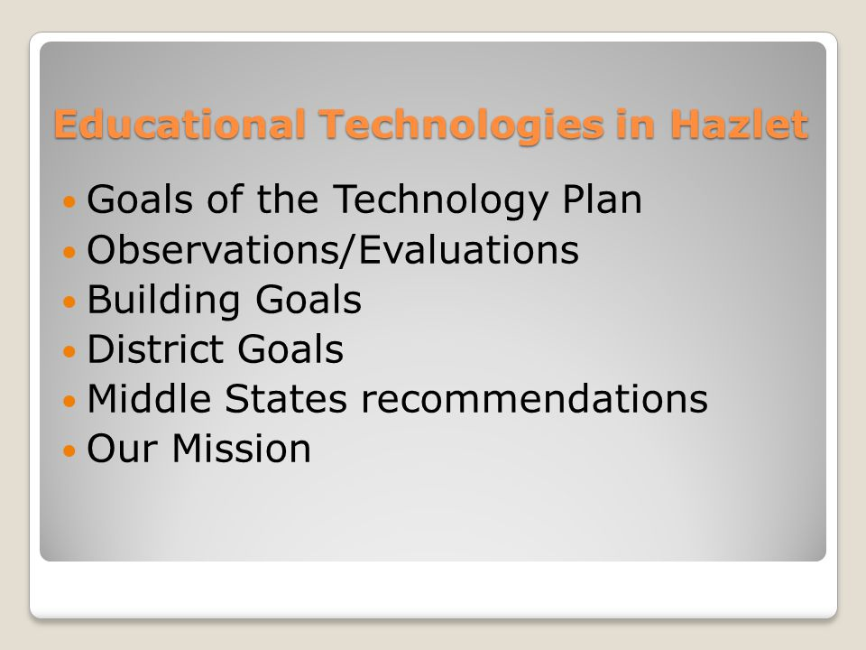 Educational Technologies in Hazlet Goals of the Technology Plan Observations/Evaluations Building Goals District Goals Middle States recommendations O