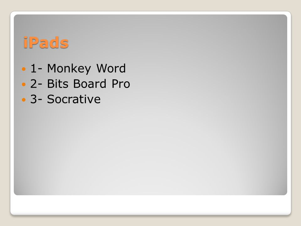 iPads 1- Monkey Word 2- Bits Board Pro 3- Socrative