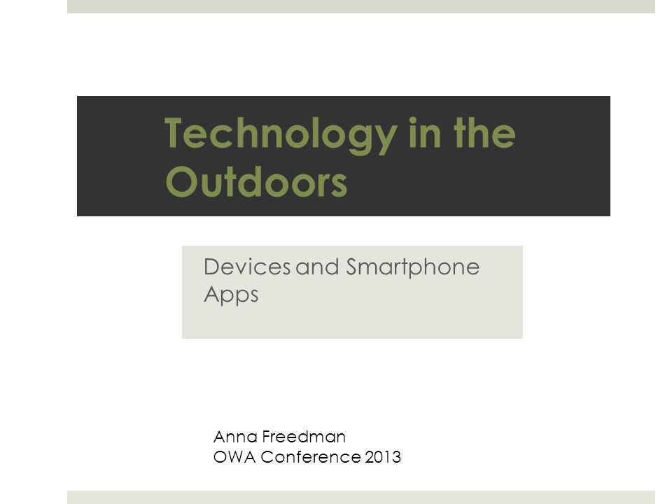 Technology in the Outdoors Devices and Smartphone Apps Anna Freedman OWA Conference 2013