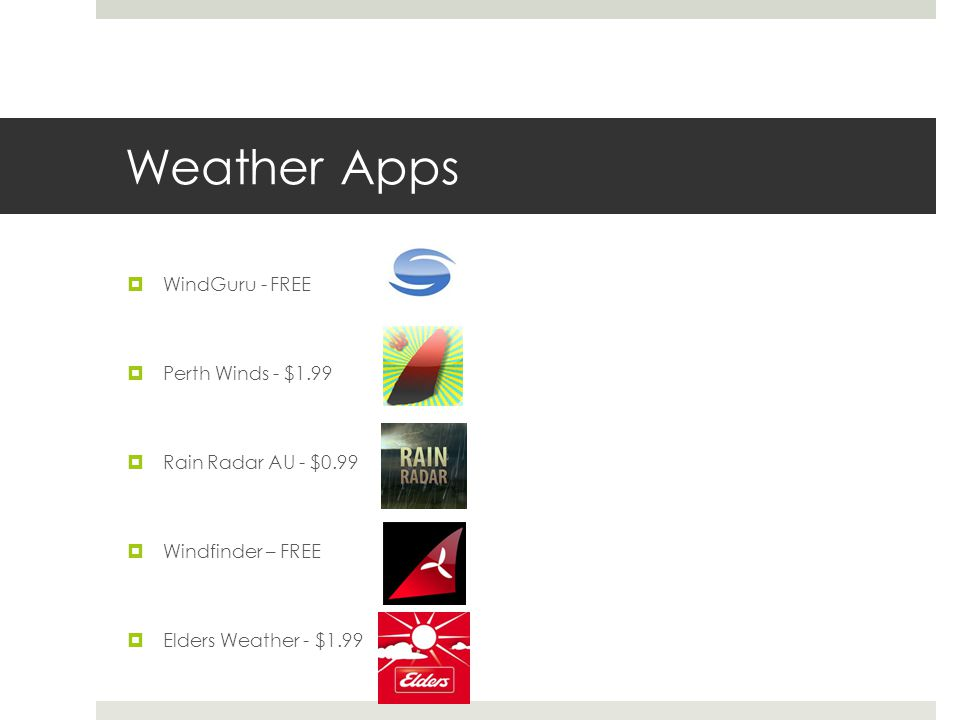 Weather Apps WindGuru - FREE Perth Winds - $1.99 Rain Radar AU - $0.99 Windfinder – FREE Elders Weather - $1.99