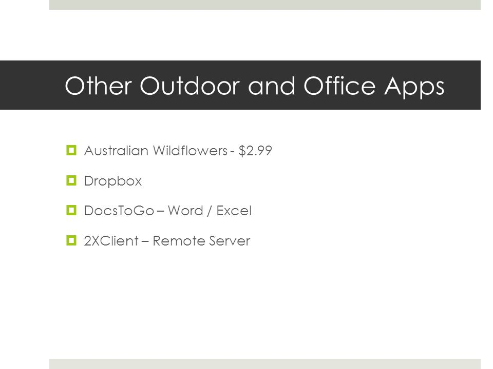 Other Outdoor and Office Apps Australian Wildflowers - $2.99 Dropbox DocsToGo – Word / Excel 2XClient – Remote Server
