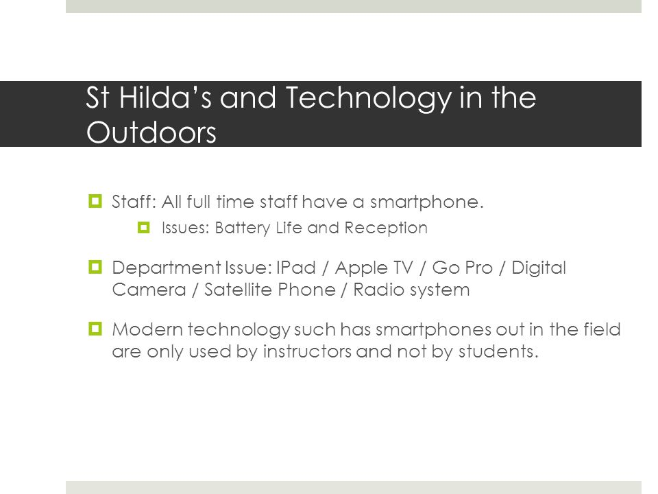 St Hildas and Technology in the Outdoors Staff: All full time staff have a smartphone.