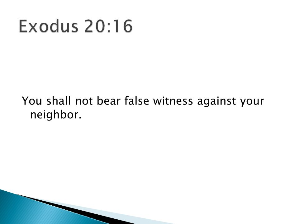 You shall not bear false witness against your neighbor.