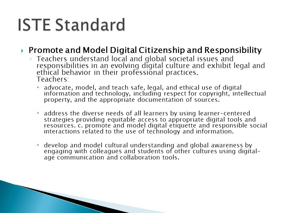 Teachers: advocate, model, and teach safe, legal, and ethical use of digital information and technology, including respect for copyright, intellectual property, and the appropriate documentation of sources.