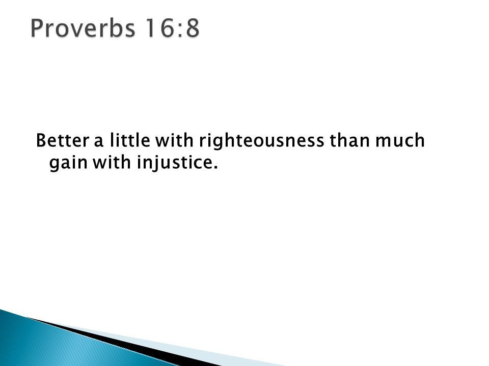 Better a little with righteousness than much gain with injustice.