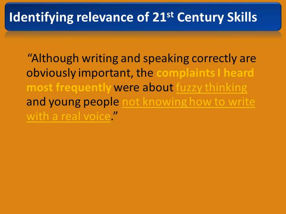 Although writing and speaking correctly are obviously important, the complaints I heard most frequently were about fuzzy thinking and young people not