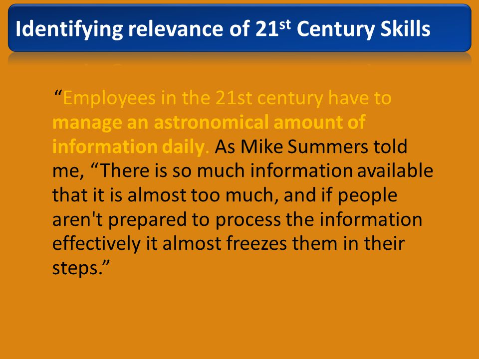 Employees in the 21st century have to manage an astronomical amount of information daily. As Mike Summers told me, There is so much information availa