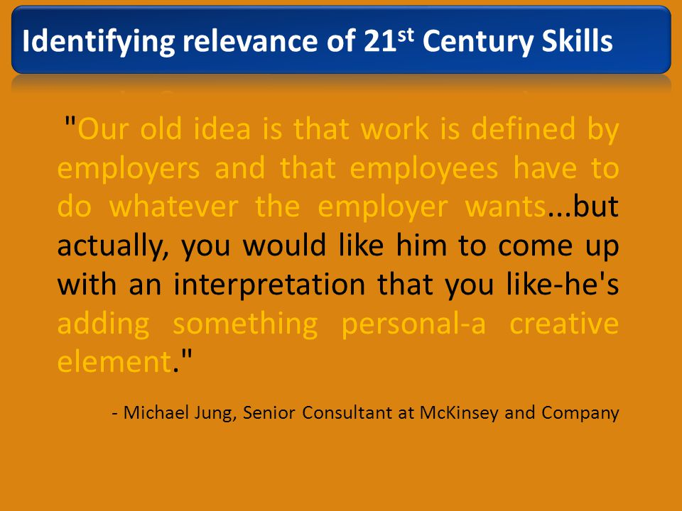 Our old idea is that work is defined by employers and that employees have to do whatever the employer wants...but actually, you would like him to come up with an interpretation that you like-he s adding something personal-a creative element. - Michael Jung, Senior Consultant at McKinsey and Company