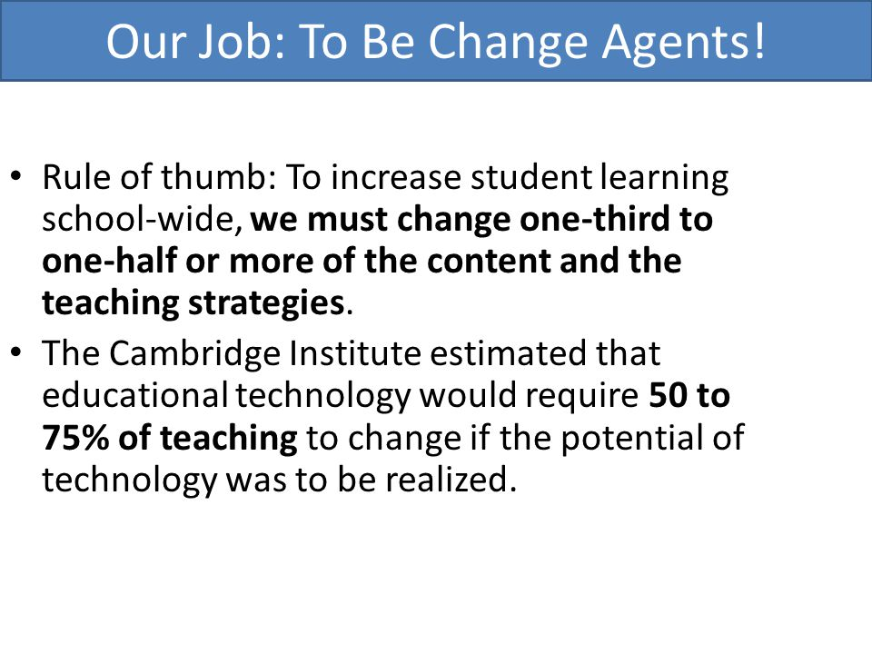 Rule of thumb: To increase student learning school-wide, we must change one-third to one-half or more of the content and the teaching strategies. The