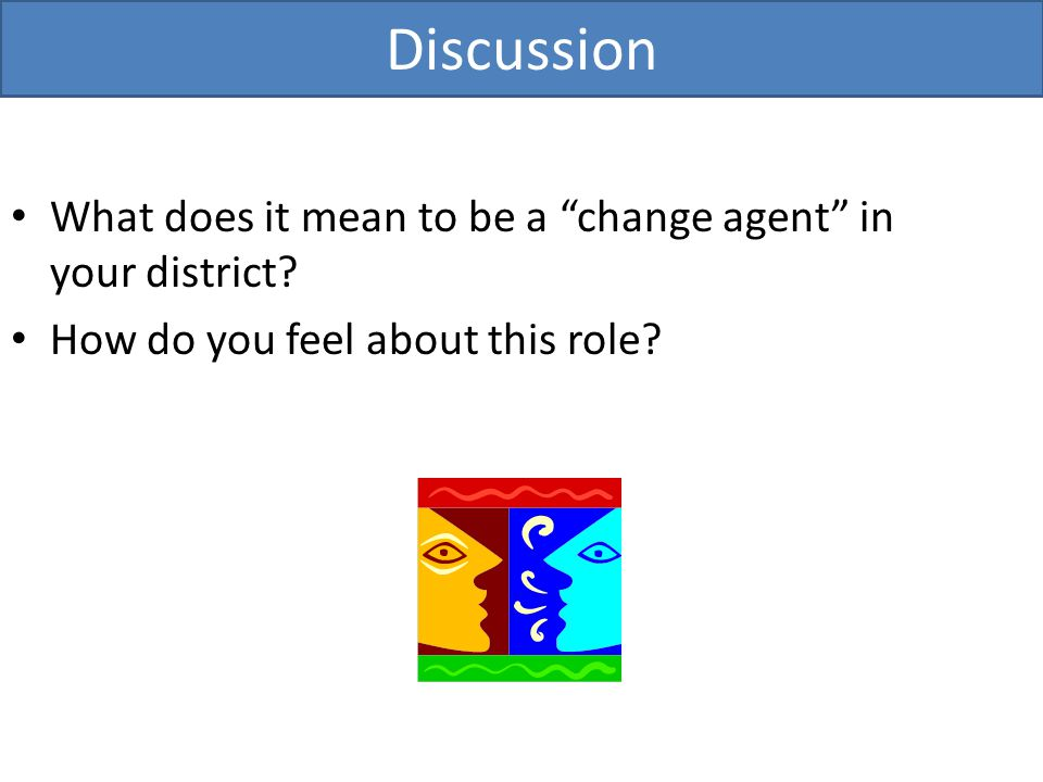 What does it mean to be a change agent in your district.