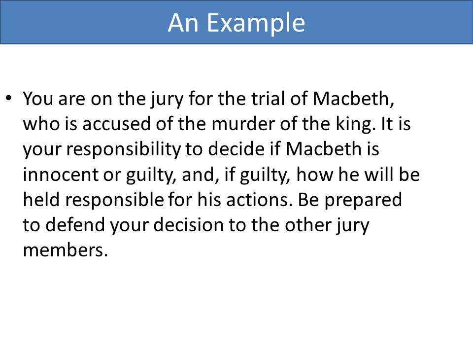 You are on the jury for the trial of Macbeth, who is accused of the murder of the king.