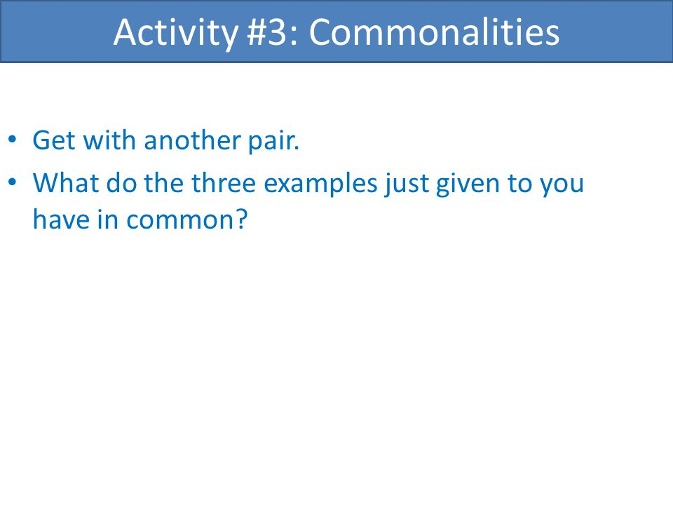 Get with another pair. What do the three examples just given to you have in common.