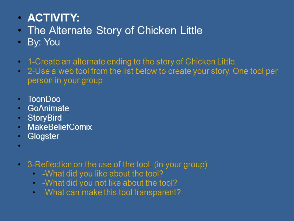 ACTIVITY: The Alternate Story of Chicken Little By: You 1-Create an alternate ending to the story of Chicken Little.