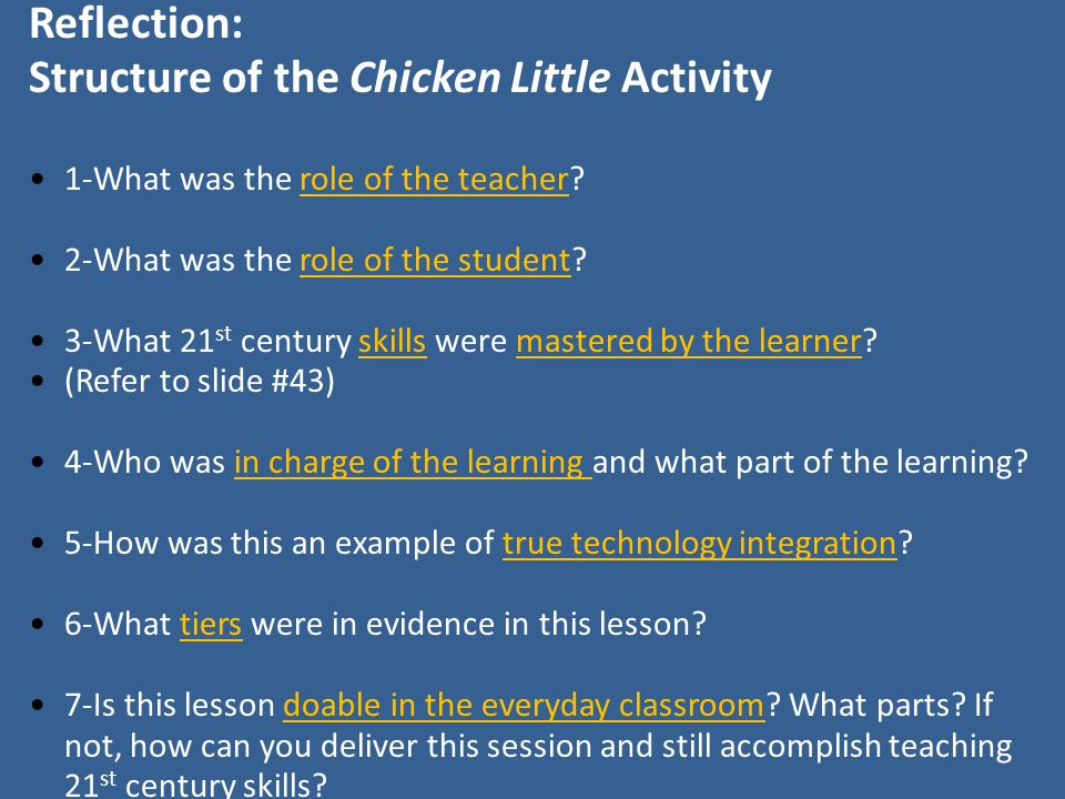 Reflection: Structure of the Chicken Little Activity 1-What was the role of the teacher? 2-What was the role of the student? 3-What 21 st century skil