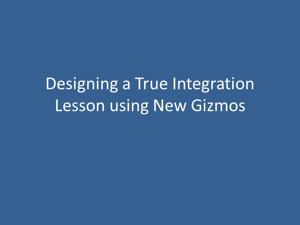 Designing a True Integration Lesson using New Gizmos