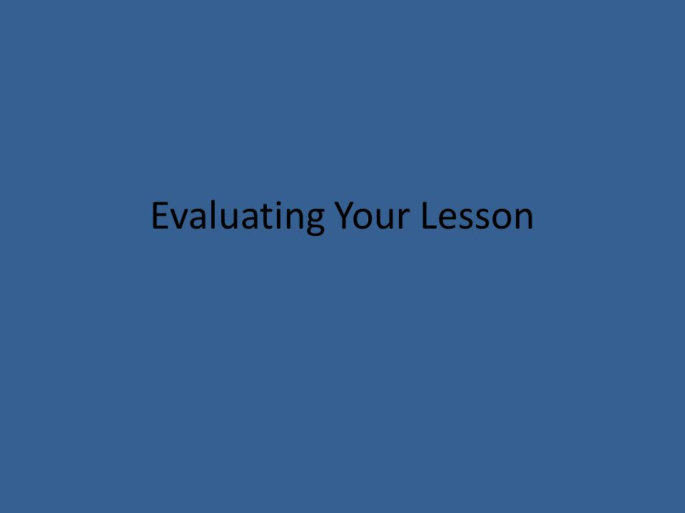 Evaluating Your Lesson