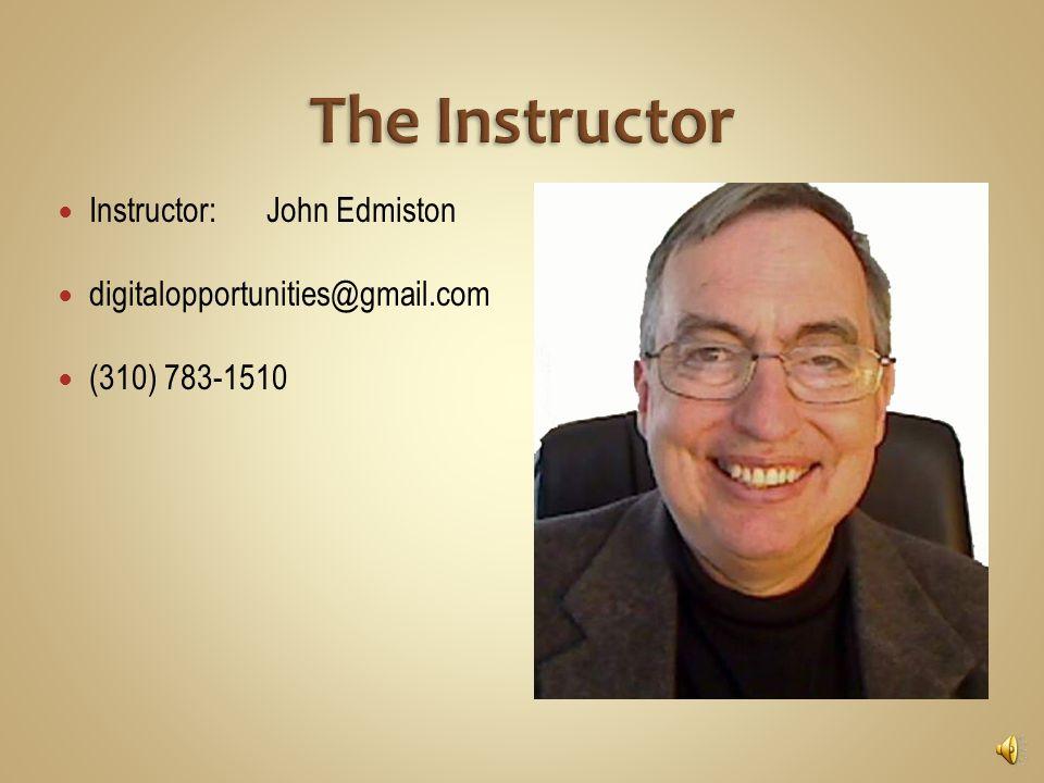 Instructor: John Edmiston digitalopportunities@gmail.com (310) 783-1510