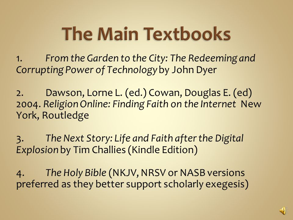 1.From the Garden to the City: The Redeeming and Corrupting Power of Technology by John Dyer 2.Dawson, Lorne L.