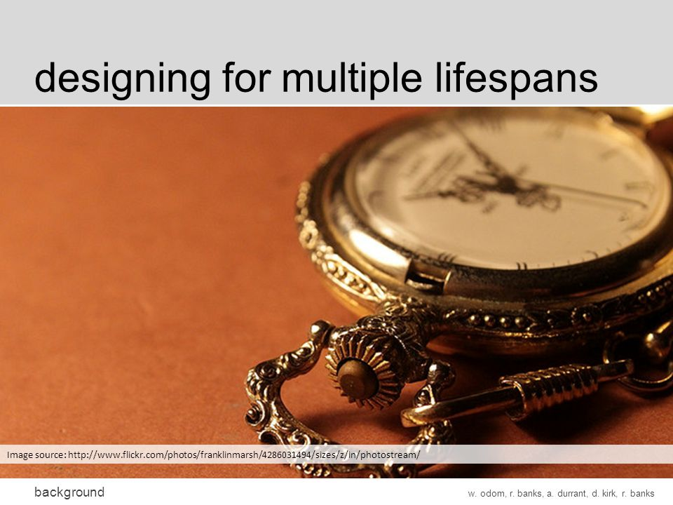 designing for multiple lifespans background w. odom, r.