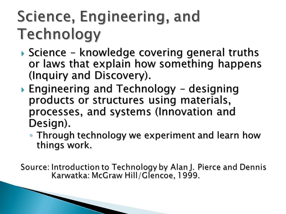 Science – knowledge covering general truths or laws that explain how something happens (Inquiry and Discovery).