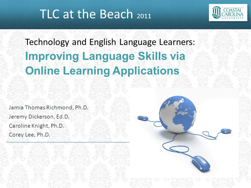 TLC at the Beach 2011 Technology and English Language Learners: Improving Language Skills via Online Learning Applications Jamia Thomas Richmond, Ph.D.