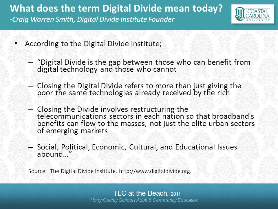 TLC at the Beach, 2011 Horry County Schools Adult & Community Education What does the term Digital Divide mean today.