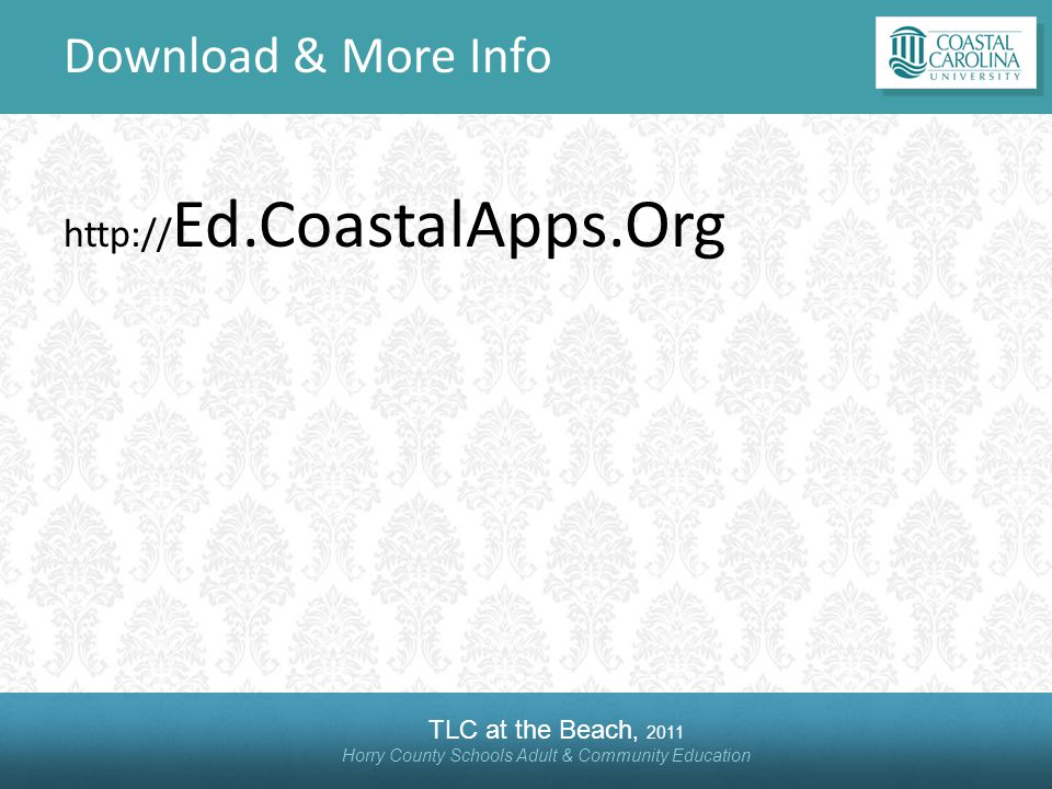 TLC at the Beach, 2011 Horry County Schools Adult & Community Education Download & More Info http:// Ed.CoastalApps.Org