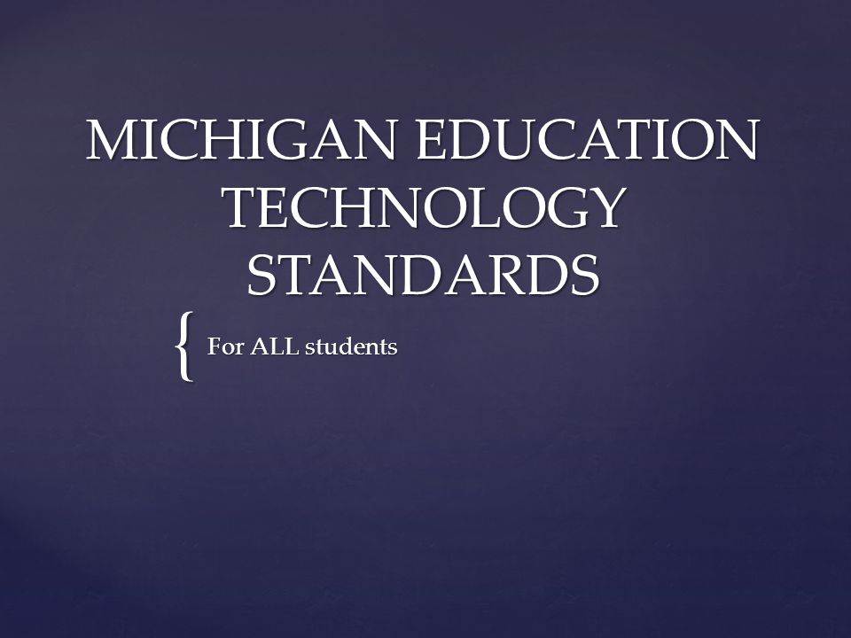 { MICHIGAN EDUCATION TECHNOLOGY STANDARDS For ALL students