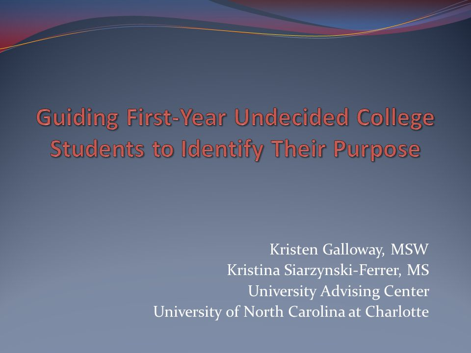 Kristen Galloway, MSW Kristina Siarzynski-Ferrer, MS University Advising Center University of North Carolina at Charlotte