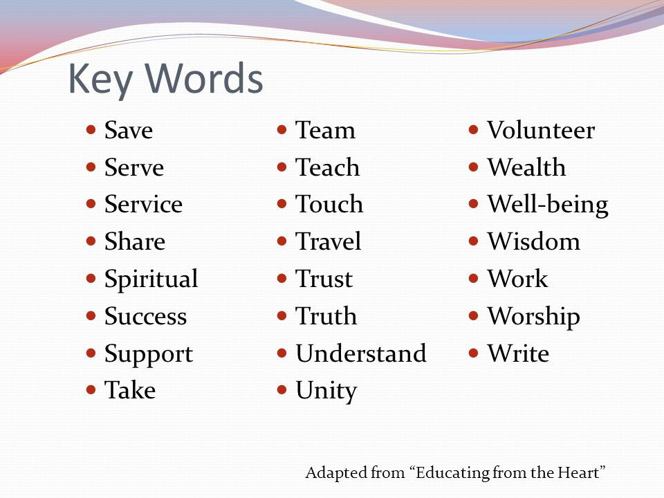 Key Words Save Serve Service Share Spiritual Success Support Take Team Teach Touch Travel Trust Truth Understand Unity Volunteer Wealth Well-being Wis