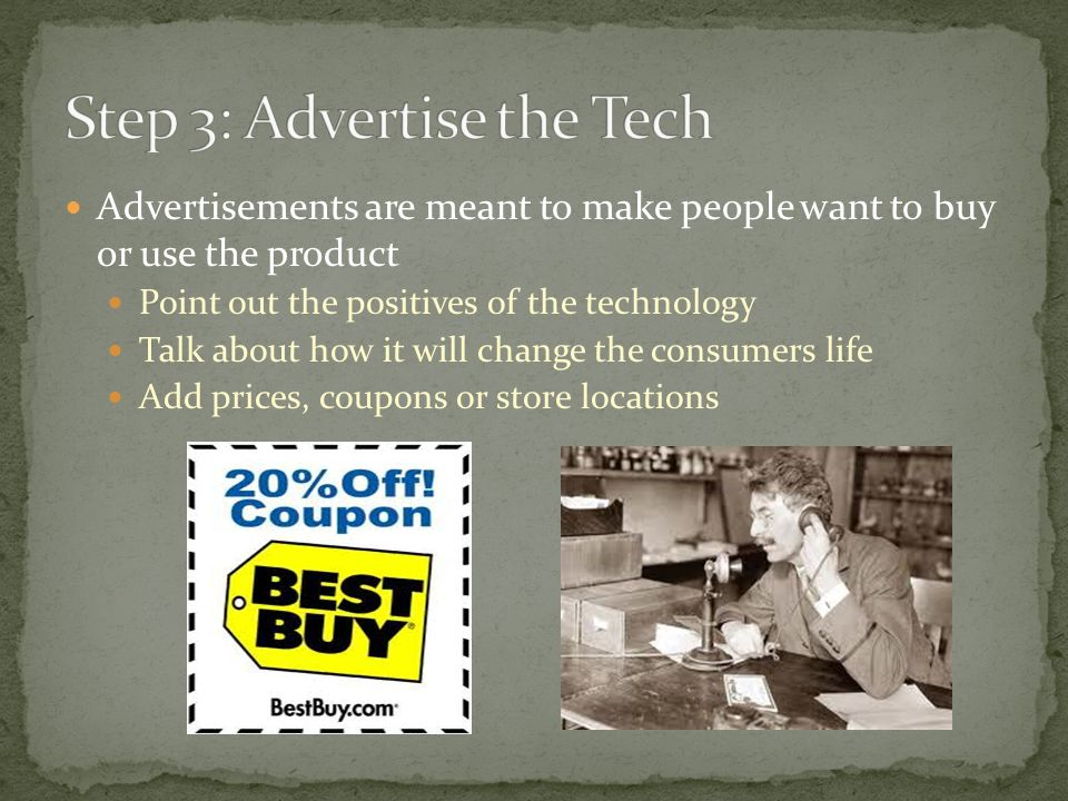 Advertisements are meant to make people want to buy or use the product Point out the positives of the technology Talk about how it will change the consumers life Add prices, coupons or store locations