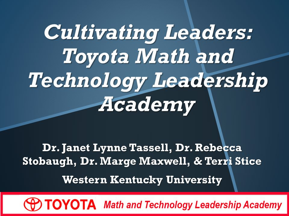 Cultivating Leaders: Toyota Math and Technology Leadership Academy Dr.