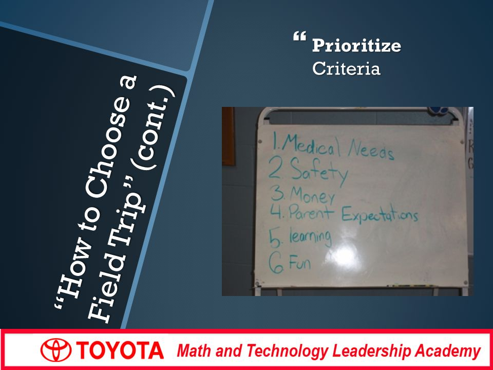 How to Choose a Field Trip (cont.) Prioritize Criteria Prioritize Criteria
