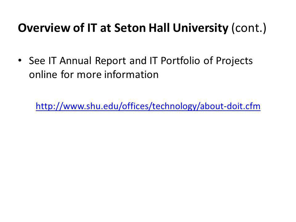 Overview of IT at Seton Hall University (cont.) See IT Annual Report and IT Portfolio of Projects online for more information http://www.shu.edu/offices/technology/about-doit.cfm