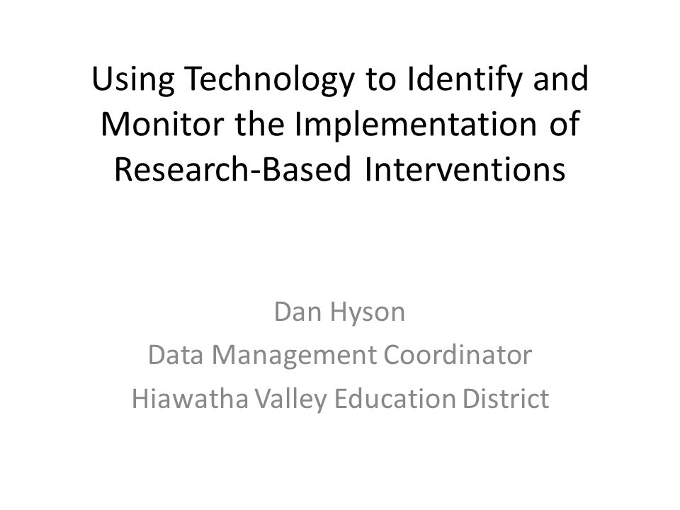 Goals 1.Clarify definition of research-based intervention 2.Highlight websites that provide: a.criteria for reviewing research-based reading, math and/or behavioral interventions b.links to research-based reading, math and/or behavioral intervention scripts and/or videos c.links to evidence-based independent practice activities 3.Review how technology tools can be used for monitoring student response to intervention