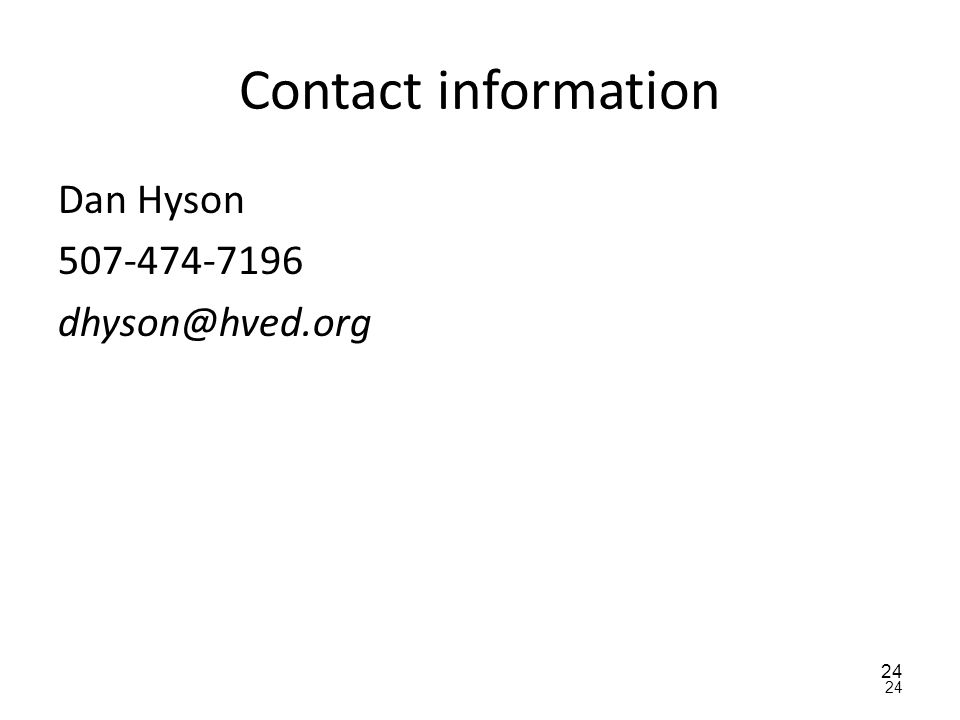 24 Contact information Dan Hyson 507-474-7196 dhyson@hved.org