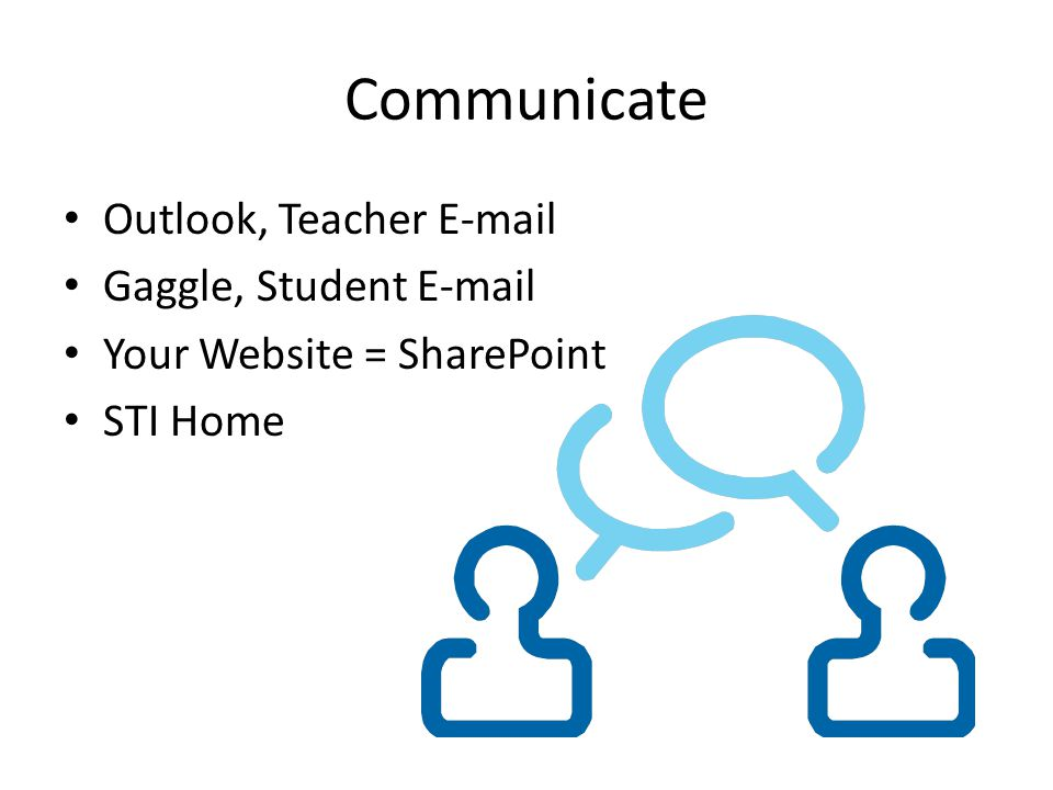 Communicate Outlook, Teacher E-mail Gaggle, Student E-mail Your Website = SharePoint STI Home