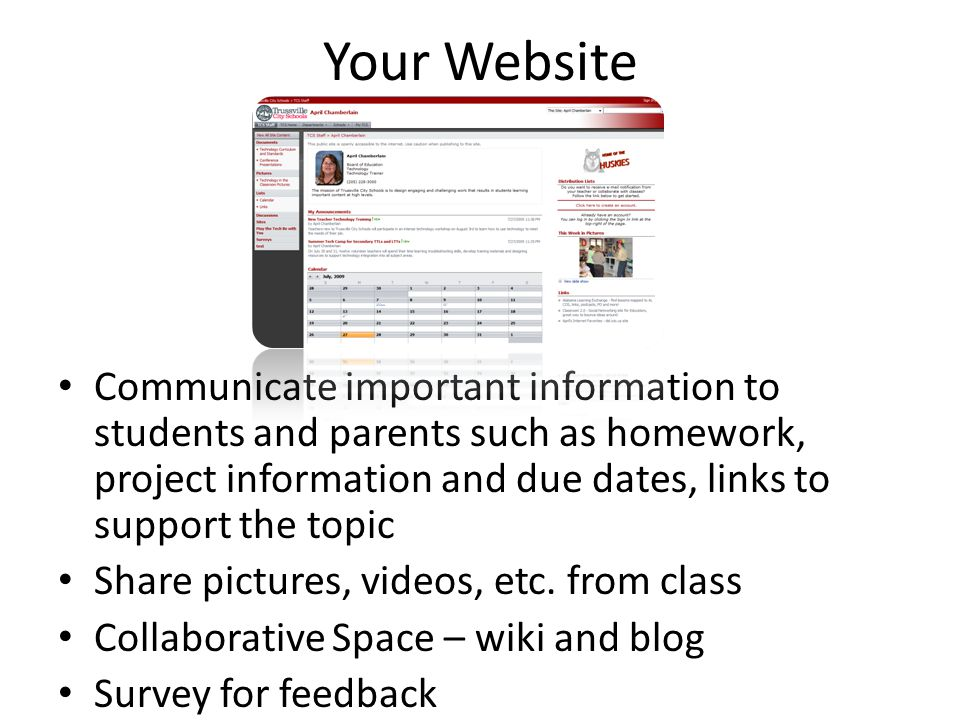Your Website Communicate important information to students and parents such as homework, project information and due dates, links to support the topic