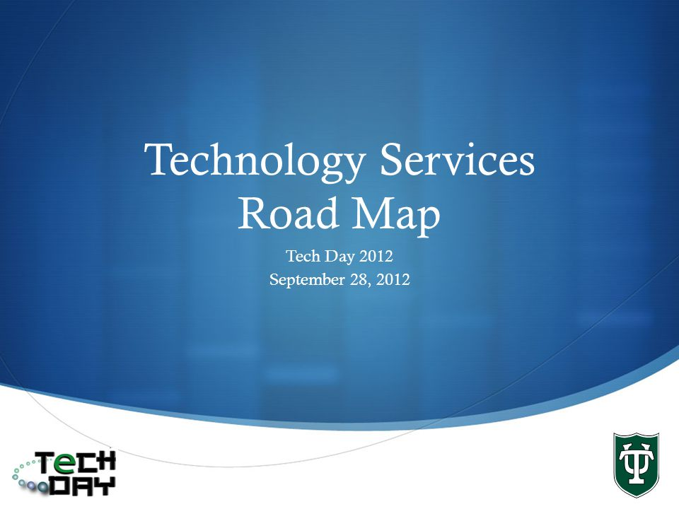 Technology Services Road Map Tech Day 2012 September 28, 2012