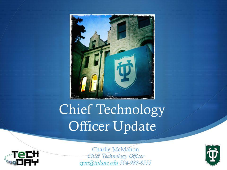 Chief Technology Officer Update Charlie McMahon Chief Technology Officer cpm@tulane.educpm@tulane.edu 504-988-8555