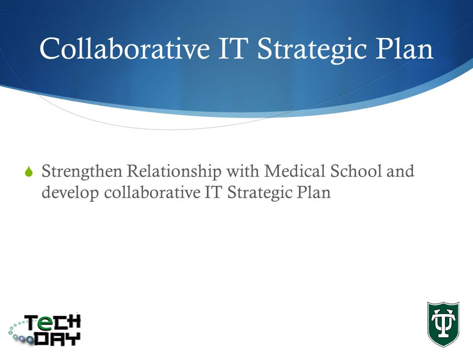 Collaborative IT Strategic Plan Strengthen Relationship with Medical School and develop collaborative IT Strategic Plan