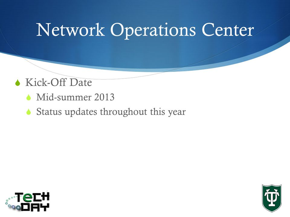 Network Operations Center Kick-Off Date Mid-summer 2013 Status updates throughout this year