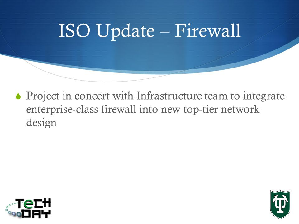ISO Update – Firewall Project in concert with Infrastructure team to integrate enterprise-class firewall into new top-tier network design