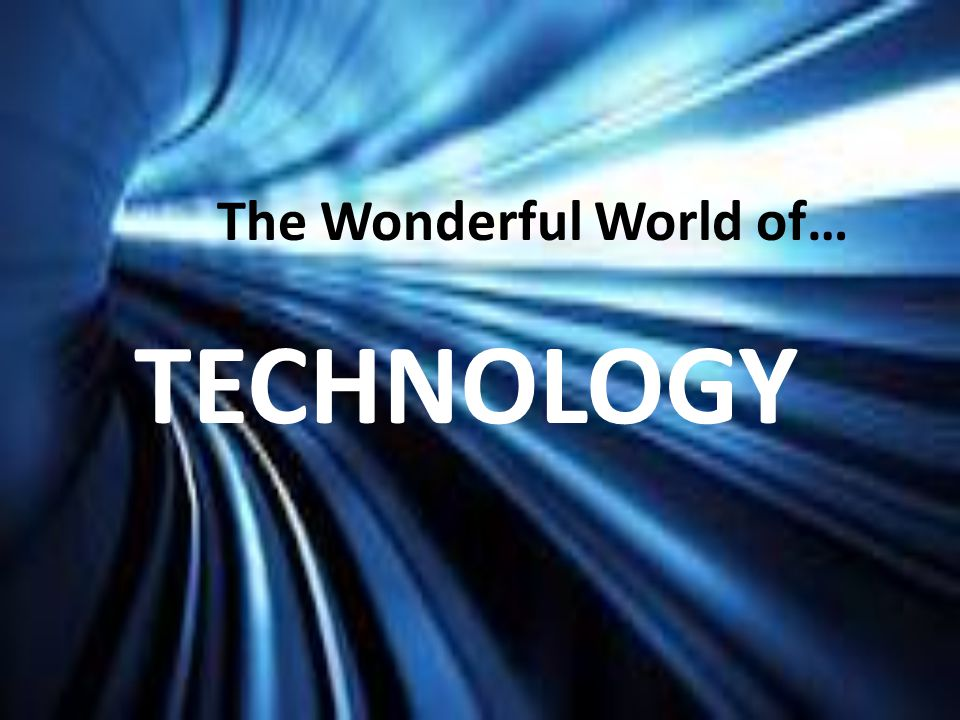 The Wonderful World of… TECHNOLOGY