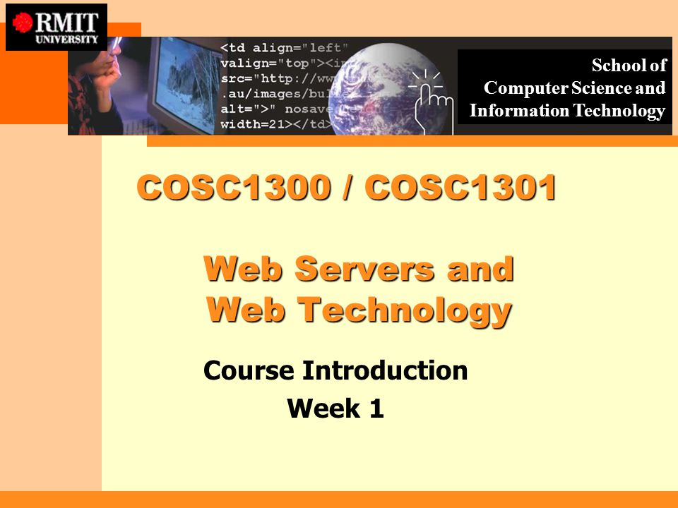 School of Computer Science and Information Technology COSC1300 / COSC1301 Web Servers and Web Technology COSC1300 / COSC1301 Web Servers and Web Techn