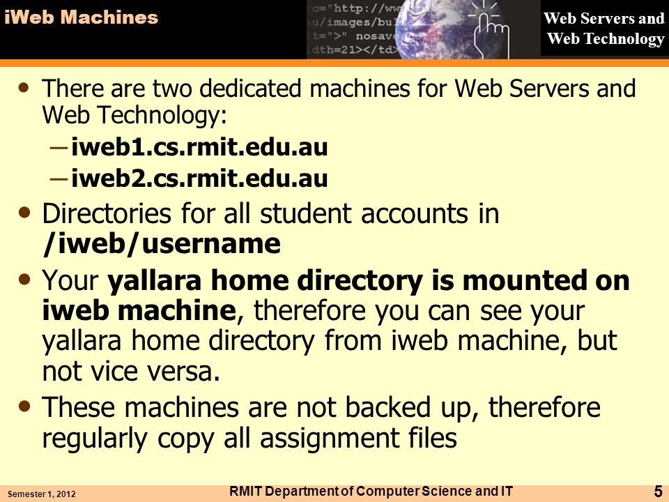 Web Servers and Web Technology iWeb Machines There are two dedicated machines for Web Servers and Web Technology: iweb1.cs.rmit.edu.au iweb2.cs.rmit.e