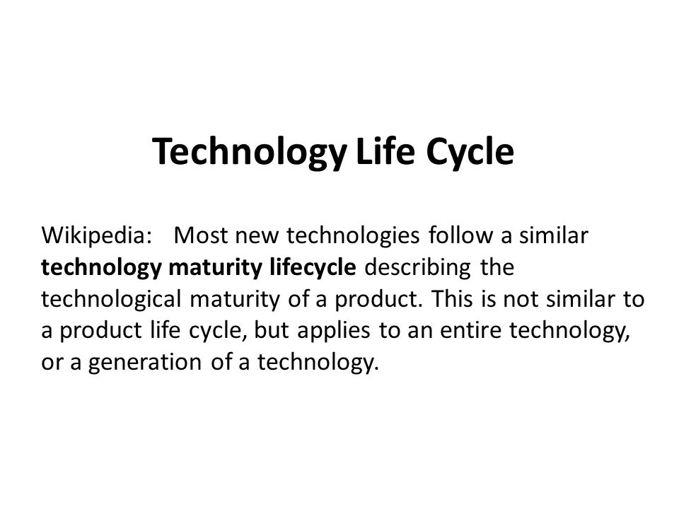 Technology Life Cycle Wikipedia: Most new technologies follow a similar technology maturity lifecycle describing the technological maturity of a product.