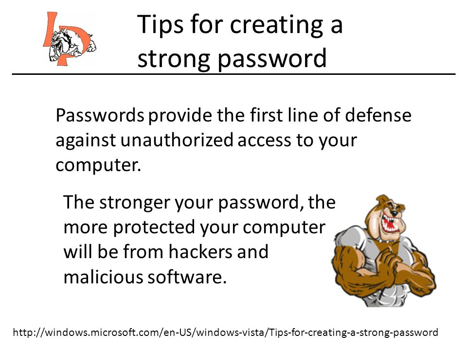 Passwords provide the first line of defense against unauthorized access to your computer.